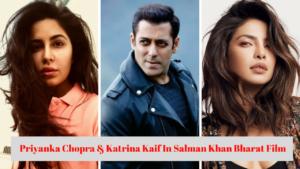 Priyanka Chopra & Katrina Kaif In Salman Khan Bharat Film