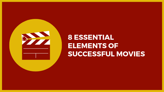 8 Essential Elements Of Successful Movies
