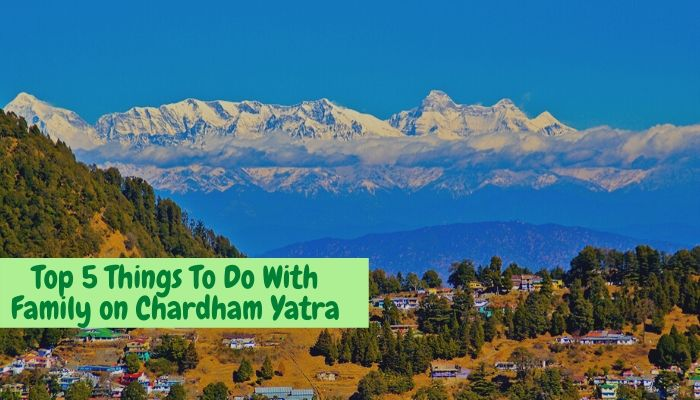 Top 5 Things To Do With Family on Chardham Yatra by Helicopter Trip